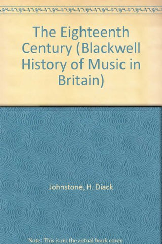 The Eighteenth Century (Blackwell History of Music in Britain)