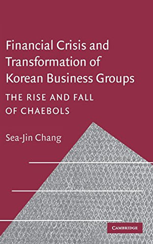 Financial Crisis and Transformation of Korean Business Groups: The Rise and Fall of Chaebols