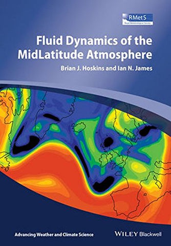 Fluid Dynamics of the Mid-Latitude Atmosphere (Advancing Weather and Climate Science)