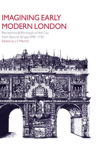 Imagining Early Modern London: Perceptions and Portrayals of the City from Stow to Strype, 1598-1720