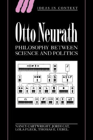 Otto Neurath: Philosophy between Science and Politics (Ideas in Context)