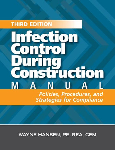 Infection Control During Construction Manual, Third Edition: Policies, Procedures, and Strategies for Compliance
