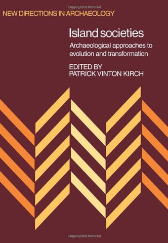 Island Societies: Archaeological Approaches to Evolution and Transformation (New Directions in Archaeology)