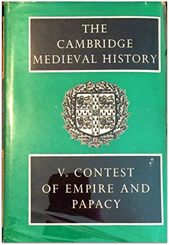 Cambridge Medieval History: Volume 5, Contest of Empire and Papacy (The Cambridge Medieval History) (v. 5)