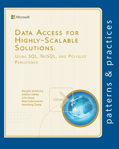 Data Access for Highly-Scalable Solutions: Using SQL, NoSQL, and Polyglot Persistence (Microsoft patterns & practices)