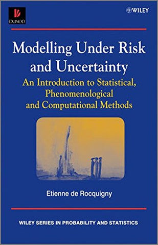 Modelling Under Risk and Uncertainty: An Introduction to Statistical, Phenomenological and Computational Methods