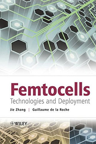Femtocells: Technologies and Deployment