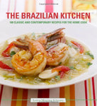 The Brazilian Kitchen: 100 Classic and Creative Recipes for the Home Cook