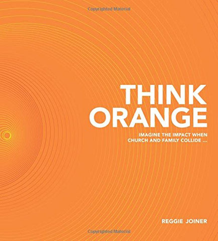 Think Orange: Imagine The Impact When Church And Family Collide...