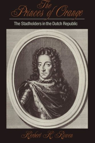 The Princes of Orange: The Stadholders in the Dutch Republic (Cambridge Studies in Early Modern History)