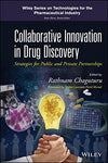 Collaborative Innovation in Drug Discovery: Strategies for Public and Private Partnerships (Wiley Series on Technologies for the Pharmaceutical Industry)