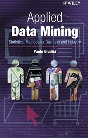 Applied Data Mining: Statistical Methods for Business and Industry (Statistics in Practice)
