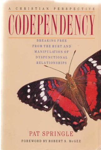 Codependency: Breaking Free from the Hurt and Manipulation of Dysfunctional Relationships
