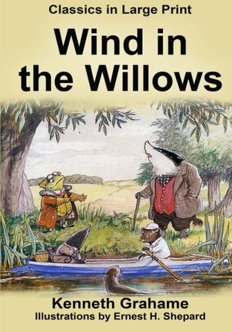 The Wind in the Willows - Large Print: Classics in Large Print (Volume 2)