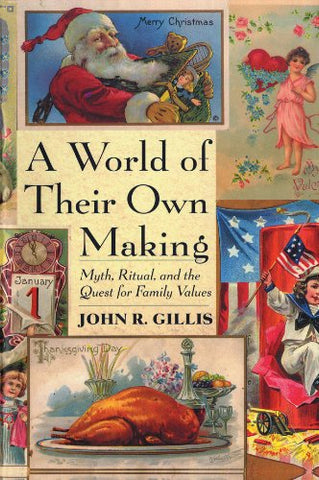 A World of Their Own Making: Myth, Ritual, and the Quest for Family Values