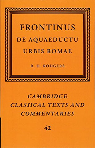 Frontinus: De Aquaeductu Urbis Romae (Cambridge Classical Texts and Commentaries)