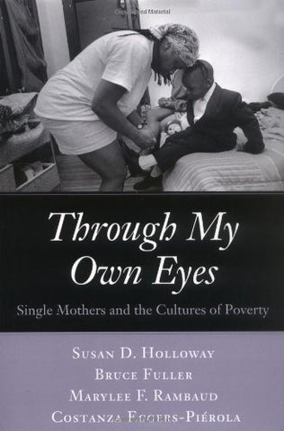 Through My Own Eyes: Single Mothers and the Cultures of Poverty