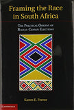Framing the Race in South Africa: The Political Origins of Racial Census Elections (Cambridge Studies in Comparative Politics)