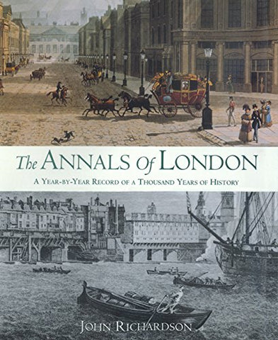 The Annals of London: A Year-by-Year Record of a Thousand Years of History