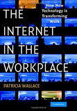 The Internet in the Workplace: How New Technology Is Transforming Work