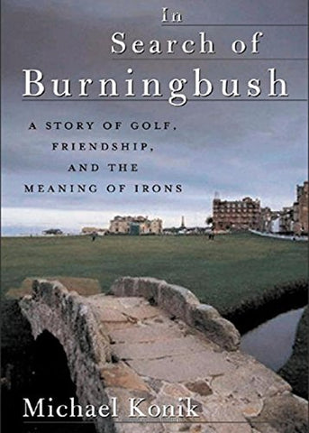 In Search of Burningbush: A Story of Golf, Friendship and the Meaning of Irons