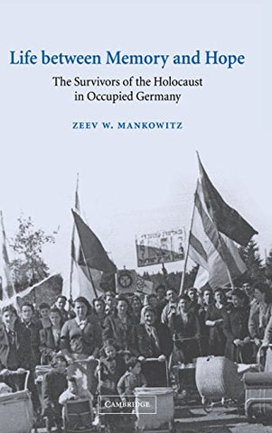 Life between Memory and Hope: The Survivors of the Holocaust in Occupied Germany (Studies in the Social and Cultural History of Modern Warfare)