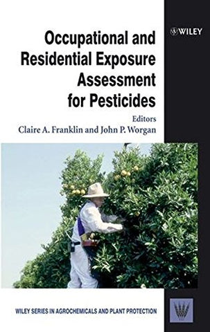 Occupational and Residential Exposure Assessment for Pesticides (Wiley Series in Agrochemicals & Plant Protection)