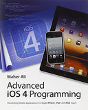 Advanced iOS 4 Programming: Developing Mobile Applications for Apple iPhone, iPad, and iPod touch