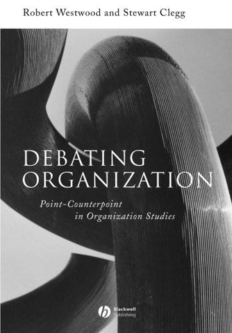 Debating Organization: Point-Counterpoint in Organization Studies