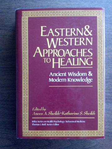 Eastern and Western Approaches to Healing: Ancient Wisdom and Modern Knowledge (Wiley Series on Health Psychology/Behavioral Medicine)