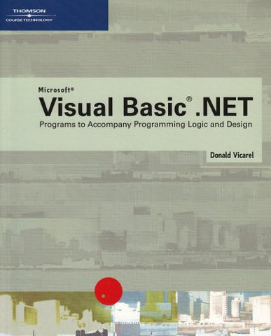 Visual Basic .NET Programs to Accompany Programming Logic and Design