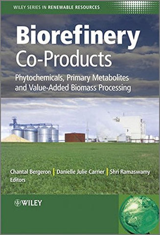 Biorefinery Co-Products: Phytochemicals, Primary Metabolites and Value-Added Biomass Processing (Wiley Series in Renewable Resource)