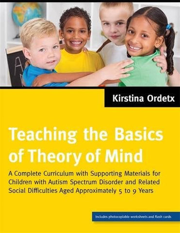 Teaching the Basics of Theory of Mind: A Complete Curriculum with Supporting Materials for Children with Autism Spectrum Disorder and Related Social Difficulties Aged Approximately 5 to 9 Years