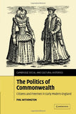 The Politics of Commonwealth: Citizens and Freemen in Early Modern England (Cambridge Social and Cultural Histories)