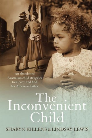 The Inconvenient Child: An Abandoned Australian Child Struggles to Survive  and Find her American Father