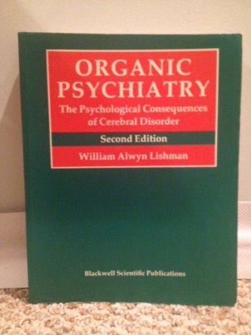 Organic Psychiatry: The Psychological Consequences of Cerebral Disorder