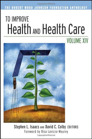To Improve Health and Health Care, Vol. 14: The Robert Wood Johnson Foundation Anthology (J-B Public Health / Health Services Text)