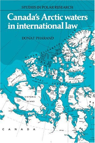 Canada's Arctic Waters in International Law (Studies in Polar Research)