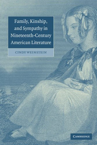 Family, Kinship, and Sympathy in Nineteenth-Century American Literature (Cambridge Studies in American Literature and Culture)