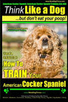 American Cocker Spaniel, American Cocker Spaniel Training AAA AKC: | Think Like a Dog ~ But Dont Eat Your Poop! | American Cocker Spaniel Breed ... Train Your American Cocker Spaniel (Volume 2)