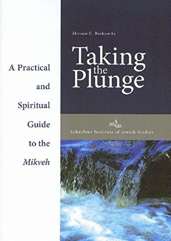 Taking the Plunge: A Practical and Spiritual Guide to the Mikveh