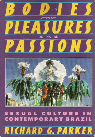 Bodies, Pleasures, and Passions: Sexual Culture in Contemporary Brazil