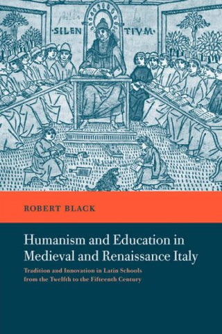 Humanism and Education in Medieval and Renaissance Italy: Tradition and Innovation in Latin Schools from the Twelfth to the Fifteenth Century