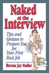 Naked at the Interview: Tips and Quizzes to Prepare You for Your First Real Job