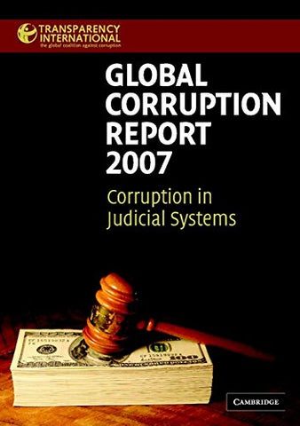 Global Corruption Report 2007: Corruption in Judicial Systems (Transparency International Global Corruption Reports)