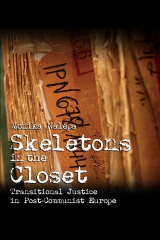 Skeletons in the Closet: Transitional Justice in Post-Communist Europe (Cambridge Studies in Comparative Politics)