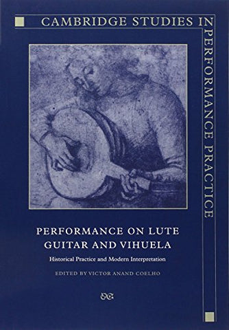Performance on Lute, Guitar, and Vihuela: Historical Practice and Modern Interpretation (Cambridge Studies in Performance Practice)