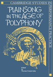 Plainsong in the Age of Polyphony (Cambridge Studies in Performance Practice)