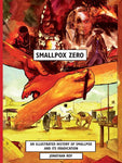 Smallpox Zero: An Illustrated History of Smallpox and Its Eradication