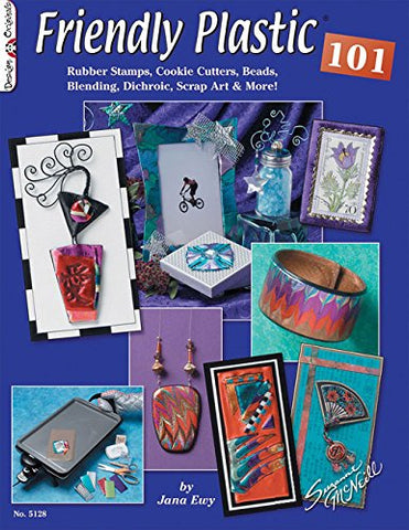 Friendly Plastic 101: Rubber Stamps, Cookie Cutters, Beads, Blending Dichric, Scrap Art & More